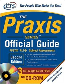 The Praxis Series Official Guide with CD-ROM, Second Edition: PPST� ? PLT? ? Subject Assessments (Praxis Series Official Guide: PPST Pre-Professional Skills Test (W/CD))
