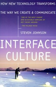 Interface Culture : How New Technology Transforms the Way We Create and Communicate