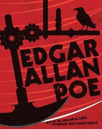 Edgar Allan Poe: All of His Macabre Tales Complete and Unabridged
