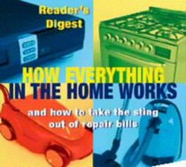 How Everything in the Home Works: And How to Take the Sting Out of Repair Bills (Readers Digest)