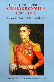 The Autobiography of Sir Harry Smith 1787-1819