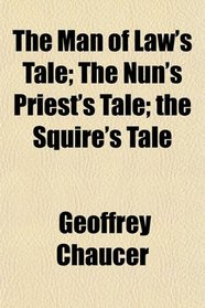 The Man of Law's Tale; The Nun's Priest's Tale; the Squire's Tale