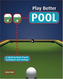 Play Better Pool : A Stand-up Book of Pool Techniques and Strategies