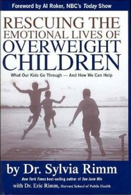Rescuing the Emotional Lives of Our Overweight Children : What Our Kids Go Through-And How We Can Help