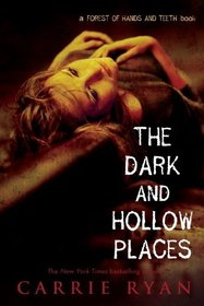 The Dark and Hollow Places (Forest of Hands and Teeth, Bk 3)