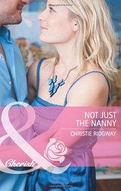 Not Just the Nanny. Christie Ridgway (Cherish)