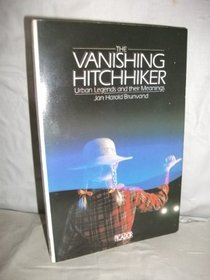 THE VANISHING HITCH-HIKER: AMERICAN URBAN LEGENDS AND THEIR MEANINGS (PICADOR BOOKS)