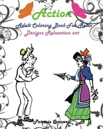 Action: Adult Coloring Book For Relax Designs Relaxation art: Adult Activity Book