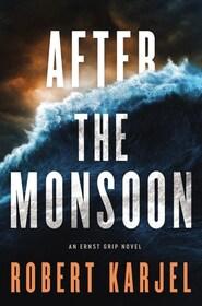 After the Monsoon (Ernst Grip, Bk 2)