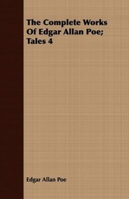 The Complete Works Of Edgar Allan Poe; Tales 4