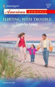 Flirting With Trouble (Harlequin American Romance, No 1016)
