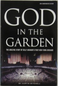 God in the Garden: The Amazing Story of Billy Graham's First New York Crusade: 2005 Edition (2005 Commemorative Edition)