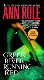 Green River, Running Red: The Real Story of the Green River Killer - America's Deadliest Serial Murderer
