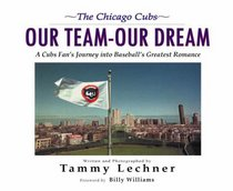 The Chicago Cubs: Our Team, Our Dream: A Cub's Fan's Journey into Baseball's Greatest Romance