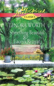 Something Beautiful/Lacey's Retreat (Love Inspired Classics)
