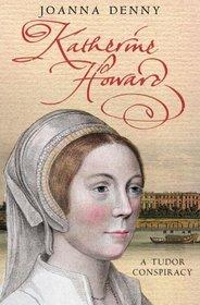 Katherine Howard: A Tudor Conspiracy