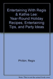 Entertaining With Regis & Kathie Lee: Year-Round Holiday Recipes, Entertaining Tips, and Party Ideas