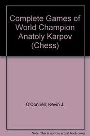 Complete Games of World Champion Anatoly Karpov (Chess)
