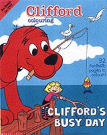 Clifford Colouring: Clifford's Busy Day (Clifford)