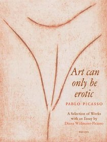 Picasso: Art Can Only Be Erotic