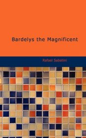 Bardelys the Magnificent: being an account of the strange wooing pursued by