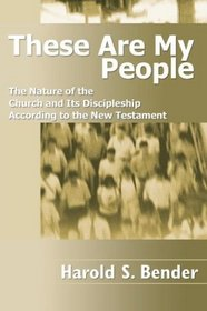 These Are My People: The Nature of the Church and Its Discipleship According to the New Testament