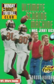 NFL Monday Night Football Club: Ultimate Scoring Machine - Book #5 : I Was Jerry Rice (NFL/ABC Monday Night Football Club , No 5)