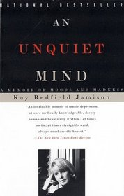 An Unquiet Mind : A Memoir of Moods and Madness