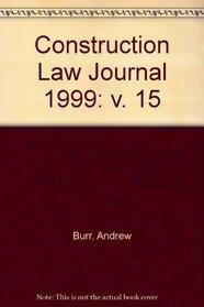 Construction Law Journal 1999: v. 15