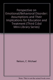 Perspective on Emotional/Behavioral Disorder: Assumptions and Their Implications for Education and Treatment (Third Ccbd Mini-Library Series)
