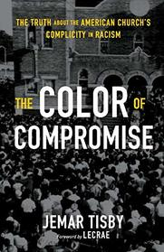 The Color of Compromise: The Truth about the American Church?s Complicity in Racism
