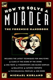 How To Solve a Murder: The Forensic Handbook