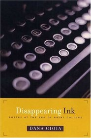 Disappearing Ink : Poetry at the End of Print Culture