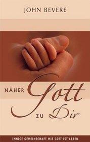 Na?her Gott Zu Dir: Innige Gemeinschaft Mit Gott Ist Leben