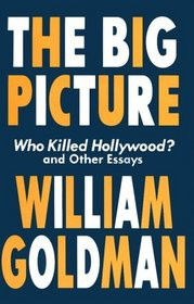 The Big Picture : Who Killed Hollywood? and Other Essays