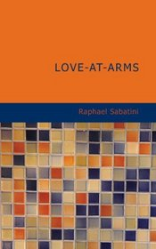 Love-at-Arms: Being a narrative excerpted from the chronicles of
