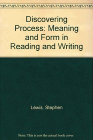 Discovering Process: Meaning and Form in Reading and Writing