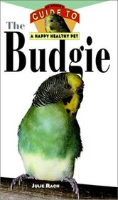 The Budgie : An Owner's Guide to a Happy Healthy Pet (Happy Healthy Pet)