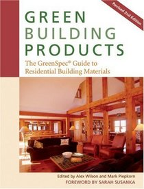Green Building Products: The GreenSpec Guide to Residential Building Materials