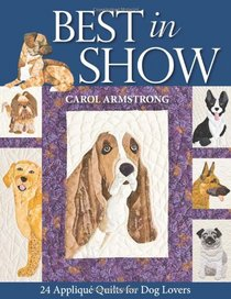 Best in Show : 24 Appliqu� Quilts for Dog Lovers