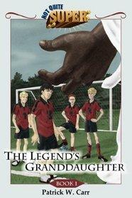 Not Quite Super, Book 1 - The Legend's Granddaughter