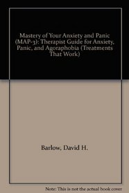Mastery of Your Anxiety and Panic (MAP-3): Therapist Guide for Anxiety, Panic, and Agoraphobia (Treatments That Work)