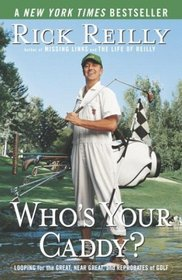 Who's Your Caddy? : Looping for the Great, Near Great, and Reprobates of Golf
