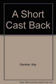 A Short Cast Back