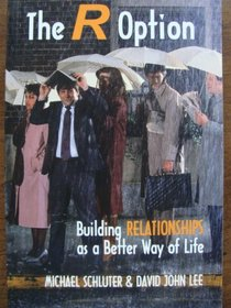 The R Option: Building Relationships as a Better Way of Life