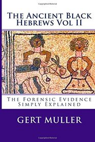 The Ancient Black Hebrews Vol II: The Forensic Evidence Simply Explained