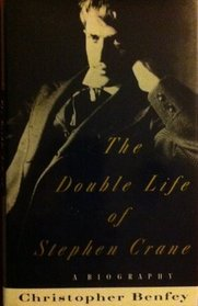 The Double Life of Stephen Crane: A Biography