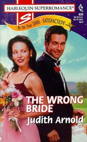 The Wrong Bride (By the Year 2000: Satisfaction) (Harlequin Superromance, No 830)