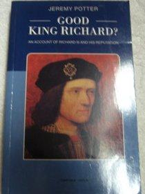 Good King Richard?: An Account of Richard III and His Reputation