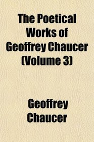 The Poetical Works of Geoffrey Chaucer (Volume 3)